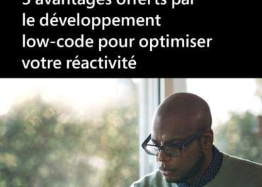 3 avantages offerts par le développement low-code pour optimiser votre réactivité