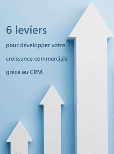 6 leviers pour développer votre croissance commerciale grâce à un CRM.